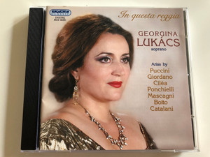 In questa reggia / Georgina Lukács soprano / Arias by Puccini, Giordano, Ciléa, Ponchielli, Mascagni, Boito, Catalani / Hungarian State Opera Orchestra / Cond. Gergely Kesselyák / Hungaroton HCD 32391 / Audio CD (5991813239129)