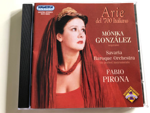 Arie del '700 Italiano / Mónika González soprano / Savaria Baroque Orchestra on period instruments / Conducted by Fabio Pirona / Hungaroton Audio CD / HCD 32253 (5991813225320)