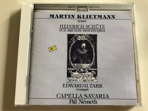 Heinrich Schütz - Fux, Bruhns, Monteverdi / Martin Klietmann tenor / Edward H. Tarr trumpet / Capella Savaria / Conducted by Pál Németh / Hungaroton Audio CD 1990 / HCD 31134 (5991813113429)