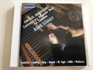 Parallel Monologues / Contemporary Hungarian Music for Cimbalom (Dulcimer) / Ágnes Szakály / Csemiczky, Lendvay, Láng, Soproni, M. Sugár, Hollós, Madarász / Hungaroton Classic Audio CD 2001 / HCD 31997 (5991813199720)
