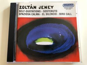 Zoltán Jeney - Self-Quotations, Sostenuto, Spaziosa Calma, El Silencio, Bird Call / Hungaroton Classic Audio CD 2002 / HCD 32050 (5991813205025)
