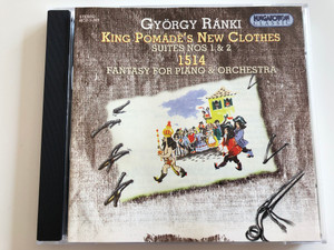 György Ránki - King Pomádé's New Clothes Suites nos 1 & 2 / 1514 - Fantasy for Piano & Orchestra / Hungaroton Classic Audio CD 2000 / HCD 31957 (5991813195722)