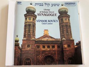 Liturgy of Dohány Street Synagogue / Sándor Kovács, Chief Cantor / Hungaroton Classic Audio CD 1994 / HCD 18134 (5991811813420)