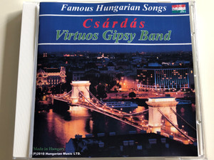 Famous Hungarian Songs / Csárdás Virtuos Gipsy Band / Audio CD 2010 / Hungaroton (VirtuosGipsyOrchestraCD)