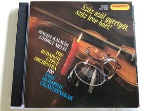 Száz szál gyertát, száz icce bort! / Magda Kalmár, György Melis / The Budapest Gypsy Orchestra / 100 Tagú Budapest Cigányzenekar / Hungaroton Classic Audio CD 1995 / HCD 10282 (5991811028220)