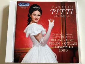 Katalin Pitti soprano / Famous Italian Operatic Arias / Bellini, Verdi, Puccini, Catalani, Leoncavallo Boito / Audio CD 1998 / Hungaroton Classic / HCD 31801 (5991813180124)