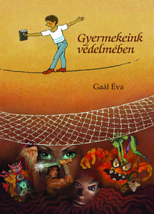 Gyermekeink védelmében by Gaál Éva in Hungarian - Protecting our children / against new - old practices from below, the occult in new clothes