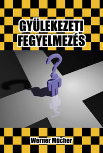 Gyülekezeti fegyelmezés by Werner Mücher - Hungarian translation of Heute noch Gemeindezucht? / A book about church discipline: it is quite biblical and initially has a positive aspect