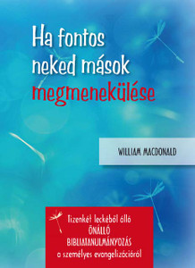 Ha fontos neked mások megmenekülése by William MacDonald - Hungarian translation of  Winning Souls the Bible Way / One of the greatest privileges of the Christian believer is to be associated with God in the important work of winning souls