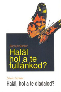 Halál, hol a te fullánkod? / Halál, hol a te diadalod?  by  Samuel Gerber · Ortwin Schäfer - Hungarian translation of Death, where is your sting, death, where is your triumph?  / Are you prepared for eternity?