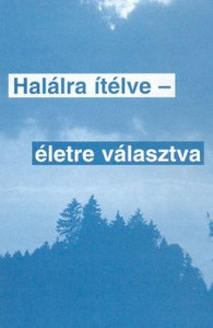 Halálra ítélve - életre választva by August Pressler - Hungarian translation of Sentenced to death, chosen to live / The story of a legionnaire, who served 16 years in the Foreign Legion in Morocco, Indochina, Syria and the Sahara