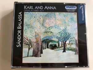 Sándor Balassa - Karl and Anna / Opera in three Acts / HCD 32162-64 / Magyar Rádió / Audio CD 2003 / Hungarian Radio Symphony Orchestra / Conducted by Imre Sallay (5991813216229)