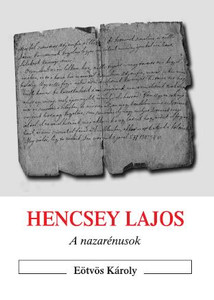 Hencsey Lajos - A nazarénusok - in Hungarian language The Nazarenes  / The incredible story of the Nazarene church in Hungary in the 19th century