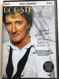 Rod Stewart DVD 2003 / It had to be you... / The Great American Songbook / The multi-platinum album event of the year now on DVD! (886974556992)
