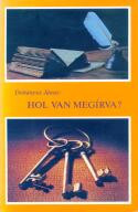 Hol van megírva? by Dohányos János - in Hungarian language with the title: Where is it written? / Guide to Finding Bible Bible Sites Quickly - Biblical Context Library - Guide to Understanding Biblical Teachings
