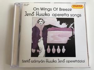 On wings of breeze - Jenő Huszka operetta songs / Hungaroton Classic Audio CD 1995 / Szellő szárnyán - Huszka Jenő operettdalai / HCD 16807 (5991811680725)
