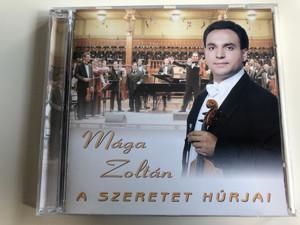 Mága Zoltán - A Szeretet húrjai / Audio CD 2007 / Boross Lajos violin, Fischl Mónika, Aranyhegedű Szimfonikus Zenekar / Gabora Gyula - concert master, Bördős Lajos - chorus master / Directed by Mága Zoltán (MágaZoltánSzeretetCD)