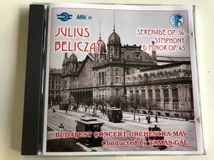 Julius Beliczay - Serenade op 36., Symphony D-minor Op. 45 / Budapest Concert Orchestra MÁV / Conducted by Tamás Gál / Audio CD 1996 / DLCD086 (DLCD086)