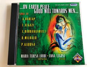 On earth peace, Good Will towards men... / Songs by A. Harlap, L. Algazi, J. Bardanashvili, D. Milhaud, P. Kadosa / Maria Teresa Uribe soprano, Anna Lugosi piano / Hungaroton Classic Audio CD 2005 / HCD 32272 (5991813227225)