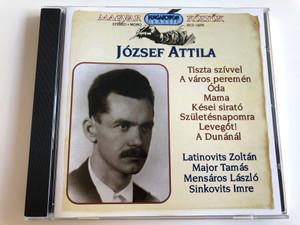 József Attila / Magyar költők / Hungarian Poets Series / Performed by Latinovits Zoltán, Mensáros László, Major Tamás, Sinkovits Imre / Hungaroton Classic Audio CD 1999 / HCD 14270 / (5991813142702)