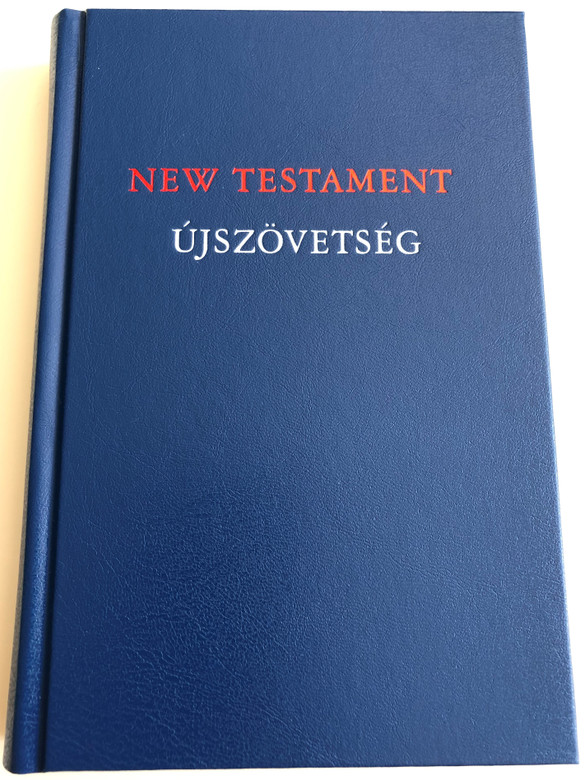 New Testament (Good News Translation) / Újszövetség RÚF / English - Hungarian Bilingual New Testament / Parallel column text / Hardcover / Magyar Bibliatársulat 2019 (9789635584048)
