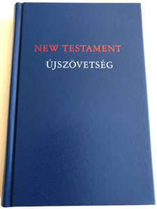 New Testament (Good News Translation) / Újszövetség RÚF / English - Hungarian Bilingual New Testament / Parallel column text / Hardcover / Magyar Bibliatársulat 2019 (9789635584048)