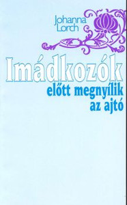 Imádkozók előtt megnyílik az ajtó by Johanna Lorch - Hungarian translation of  The door opens before prayers / We are pleased to announce Johanna Lorch's book on Jim (James) Fraser's life and missionary work