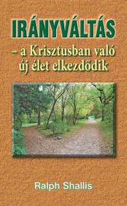 Irányváltás - a Krisztusban való új élet elkezdődik by Ralph Shallis - Hungarian translation of Si tu veux aller loin - If you want to go far / After getting to know God, do you want a life full of exciting discoveries?