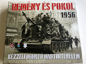 Remény és Pokol 1956 / Hope & Hell 1956 / Kézzelfogható Hadtörténelem / With contemporary document samples / Documentary film DVDs / Audio CD with songs from 1956 / HM Zrínyi 2016 (9789633277102)