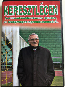 Keresztlécen DVD 2011 Cross bar / Directed by Csillag Manó / Documentart about Gyula Grosics, the legendary goalkeeper of the Hungarian Golden team (5999553590302)