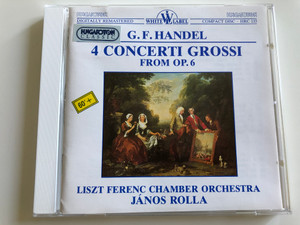 G. F. Handel - 4 Concerti Grossi From Op.6 / Liszt Ferenc Chamber Orchestra, Budapest / Conducted by János Rolla / Hungaroton White Label Audio CD 1989 / HRC 133