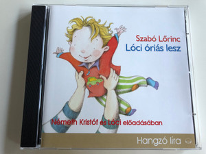 Szabó Lőrinc - Lóci óriás lesz / Hungarian Audio Book / Stories for children / Read by Németh Kristóf and Lóci / Kossut-Mojzer / 1 CD (9789630978743)