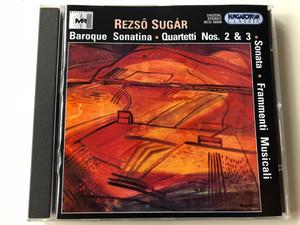 Rezső Sugár - Baroque Sonatina, Quartetti Nos. 2 & 3, Sonata, Frammenti, Musicali / Hungaroton Classic Audio CD 2003 / HCD 32029 (5991813202925)