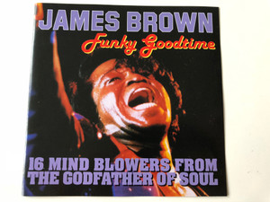 James Brown - Funky Goodtime / 16 Mind blowers from the Godfather of Soul / Audio CD 1996 / Prism Leisure / PLATCD 153 (5014293615327)