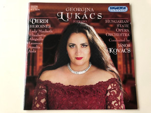 Verdi Heroines - Georgina Lukács Soprano / Lady Macbeth, Elisabetta, Abigaille, Leonora, Amelia, Aida / Hungarian State Opera Orchestra - Conducted by János Kovács / Hungaroton Classic Audio CD / HCD 32174 (5991813217424)