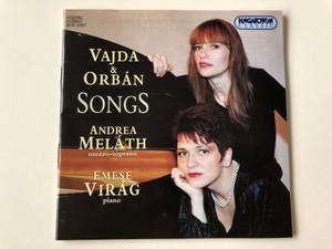 Vajda & Orbán Songs / Andrea Meláth mezzo-soprano, Emese Virág piano / Hungaroton Classic Audio CD 2000 / HCD 31827 (5991813182722)
