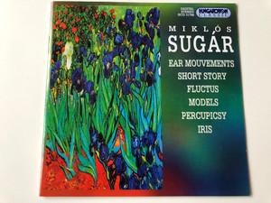 Miklós Sugár - Ear Mouvements, Short Story, Fluctus, Models, Percupicsy, Iris / Hungaroton Audio CD 1999 / HCD 31788 (5991813178824)