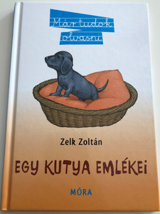 Egy Kutya Emlékei by Zelk Zoltán / Memories of a dog - Hungarian storybook for 3rd graders / Már tudok olvasni / Móra 2012 (9789631190809)