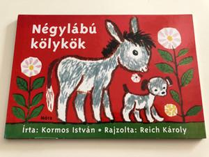 Négylábú kölykök by Kormos István / Rajzolta Reich Károly / Hungarian language nursery rhymes board book about four-legged animals / Színes lapozó / Móra könyvkiadó 2010 (9789631187984)