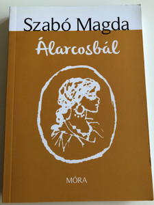 Álarcosbál by Szabó Magda / Illustrated by Reich Károly / 7th edition / Móra Könyvkiadó 2015 (9789634151708)