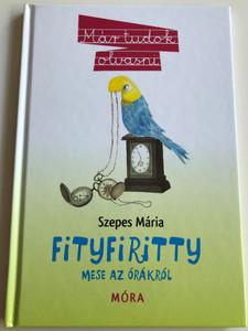 Fityfiritty - Mese az órákról by Szepes Mária / Hungarian language story about clocks / For 2nd graders / Már tudok olvasni 6. / Móra Könyvkiadó 2011 (9789631190212)