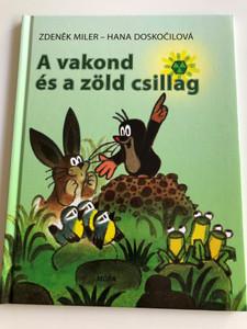 A vakond és a zöld csillag by Zdenek Miler - Hana Doskočilová / Hungarian translation of Krtek a zelena hvezda / Móra könyvkiadó 2008 (9789631184969)