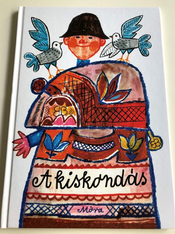 A kiskondás by Illyés Gyula / Hungarian folk tale for children / Illustrations by Reich Károly / Móra Könyvkiadó 2011 (978963188912)