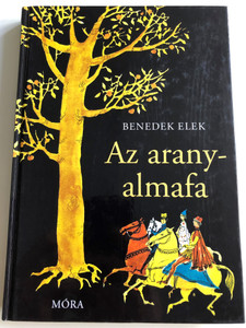 Az aranyalmafa by Benedek Elek / Foreign stories in Hungarian language / 7th edition / Illustrations Szecskó Tamás / Móra Könyvkiadó 2013 / (9789631194562)