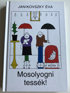 Mosolyogni tessék! by Janikovszky Éva / Smile please! Hungarian novel for children /Móra Könykiadó 2013 / 10th edition (9789631195040)