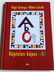 Képtelen Képes ABC by Végh György, Réber László / Alphabet learning in hungarian language / Móra könyvkiadó 2016 (9789634152972)