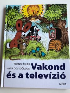 Vakond és a televízió by Zdenek Miler, Hana Doskočilová / Hungarian translation of Krtek a televize / Móra könyvkiadó 2010 (9789631187397)
