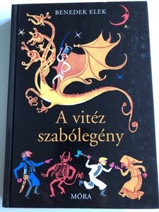A vitéz szabólegény by Benedek Elek / Hungarian Folk Tales / Móra könyvkiadó 2011 (9789631190090)