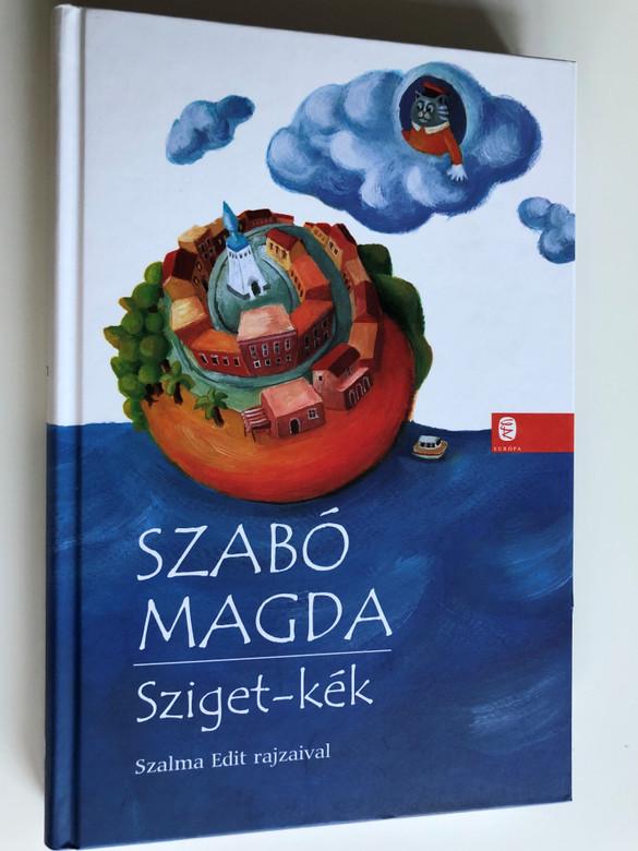 Sziget-Kék by Szabó Magda / Island blue - Hungarian novel for children / Szalma Edit Rajzaival / Európa Könyvkiadó 2013 (9789630796415)
