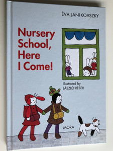 Nursery School, Here I come! by Éva Janikovszky / Illustrated by László Réber / Móra Publishing house 2012 / Hardcover (9789631190861)
